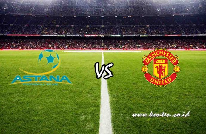 Link Live Streaming FC Astana vs Manchester United di HP